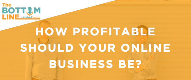 TBL Episode 2:  How profitable should your online business be?