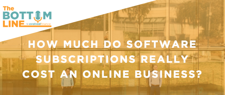 TBL Episode 4:  How much do software subscriptions really cost an online business?