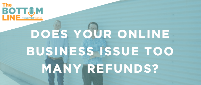 TBL Episode 3:  Does your online business issue too many refunds?