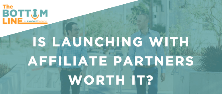 TBL Episode 5:  Is launching with affiliate partners worth it?