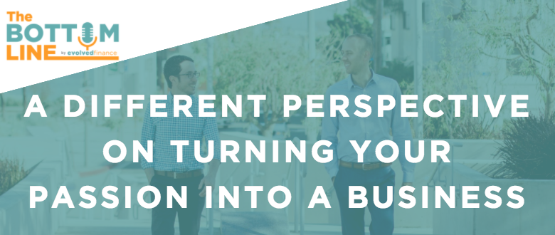 TBL Episode 9:  A different perspective on turning your passion into a business
