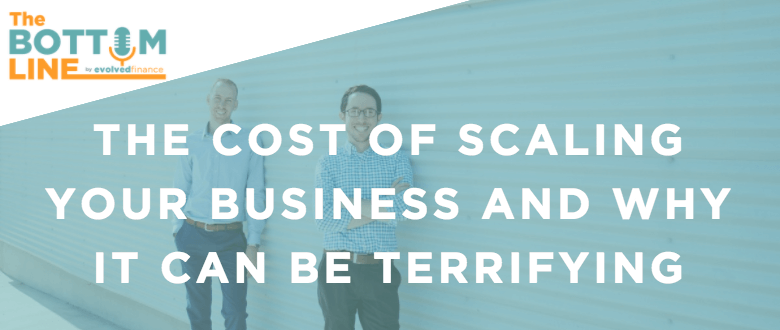 TBL Episode 11: The Cost Of Scaling Your Business And Why It Can Be Terrifying
