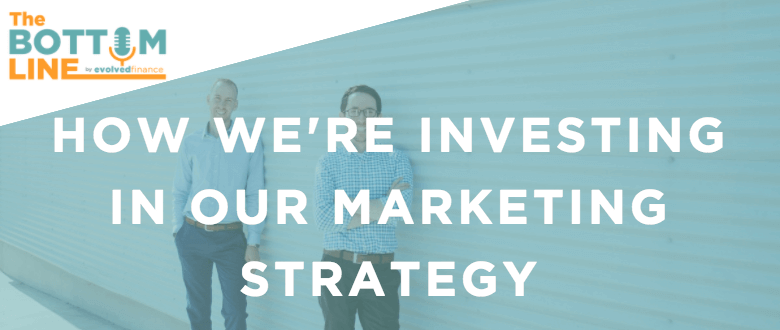 TBL Episode 15:  How we're investing in our marketing strategy