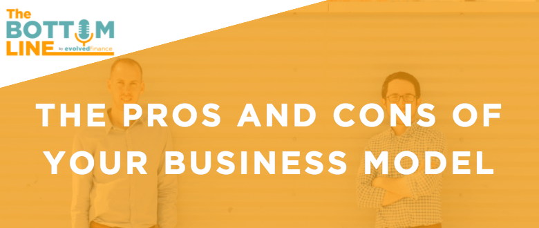 TBL Episode 18: The pros and cons of your business model