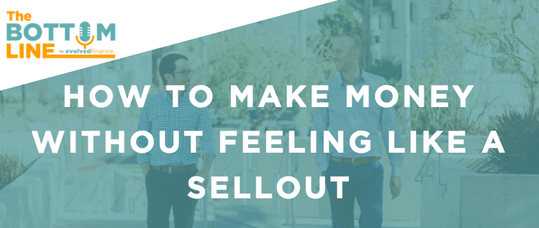 TBL Episode 21: How to make money without feeling like a sellout