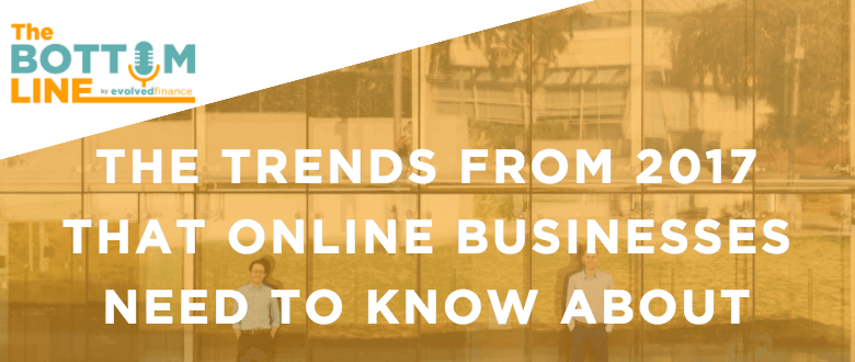 TBL Episode 24:  The trends from 2017 that online businesses need to know about