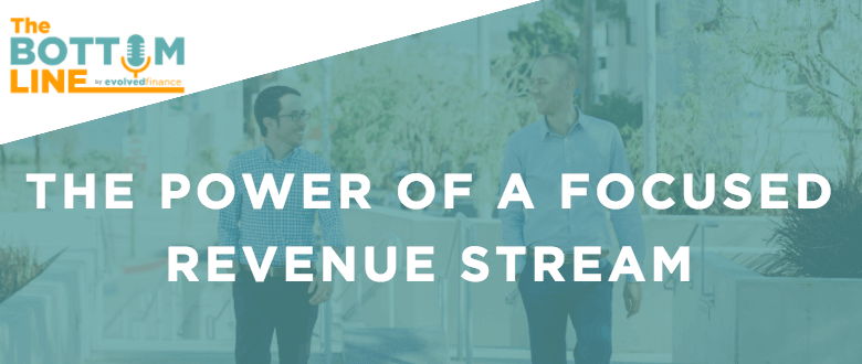 TBL Episode 25:  The power of a focused revenue stream