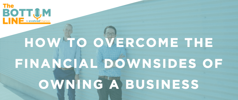TBL Episode 27: How to overcome the financial downsides of owning a business