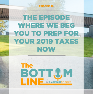 TBL Episode 59: The episode where we beg you to prep for your 2019 taxes NOW