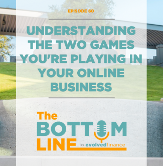 TBL Episode 60: Understanding the two games you're playing in your online business