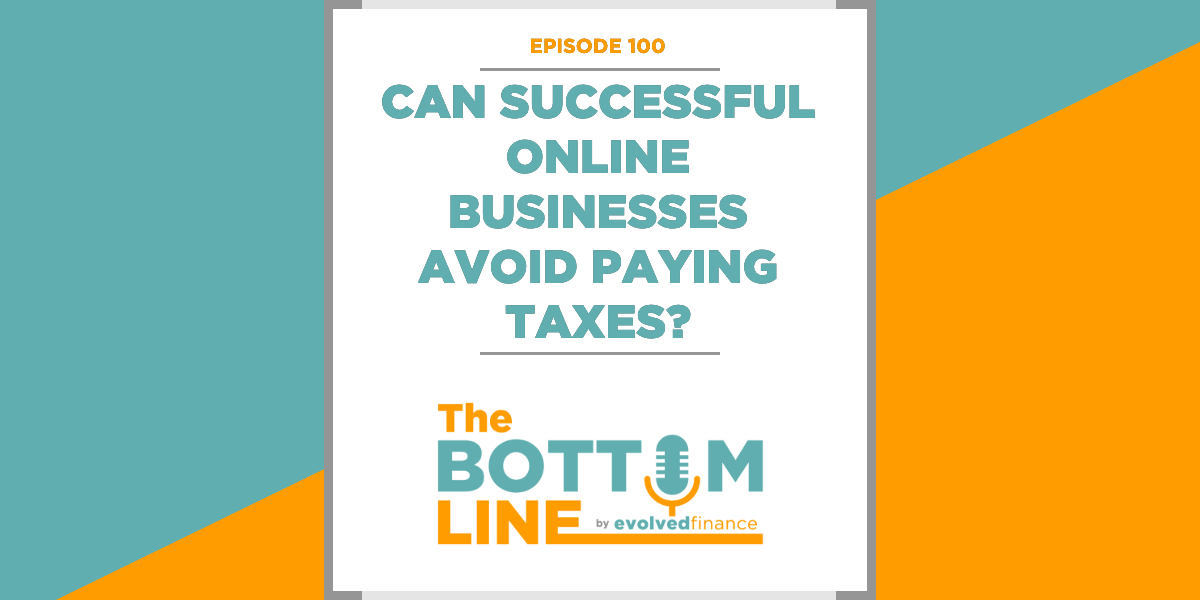TBL Episode 100: Can successful online businesses avoid paying taxes?