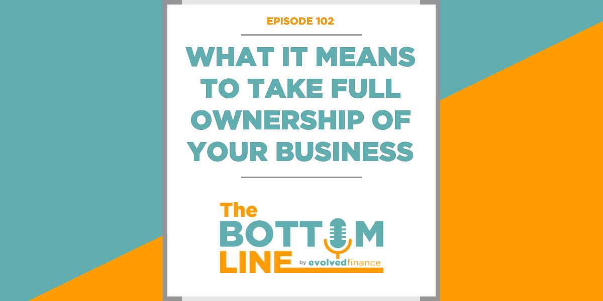 TBL Episode 102: What it means to take full ownership of your business