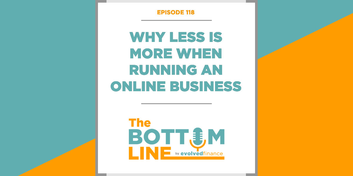 TBL Episode 118: Why less is more when running an online business