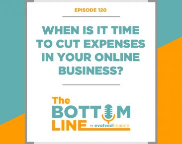 TBL Episode 120: When is it time to cut expenses in your online business?