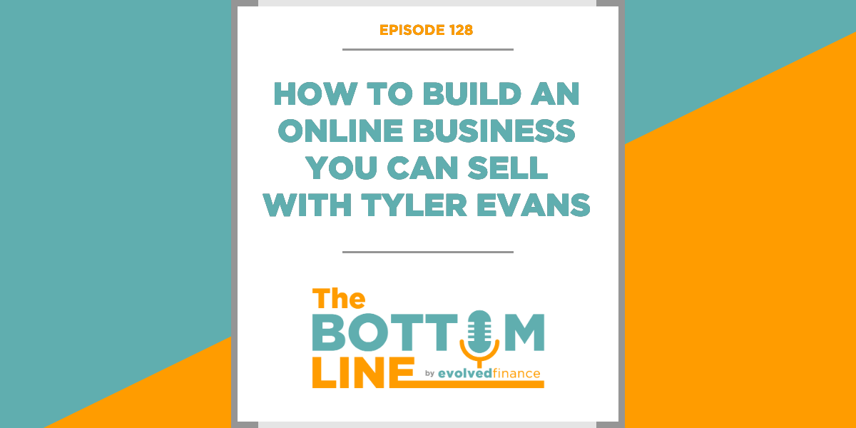 TBL Episode 128: How to build an online business you can sell with Tyler Evans