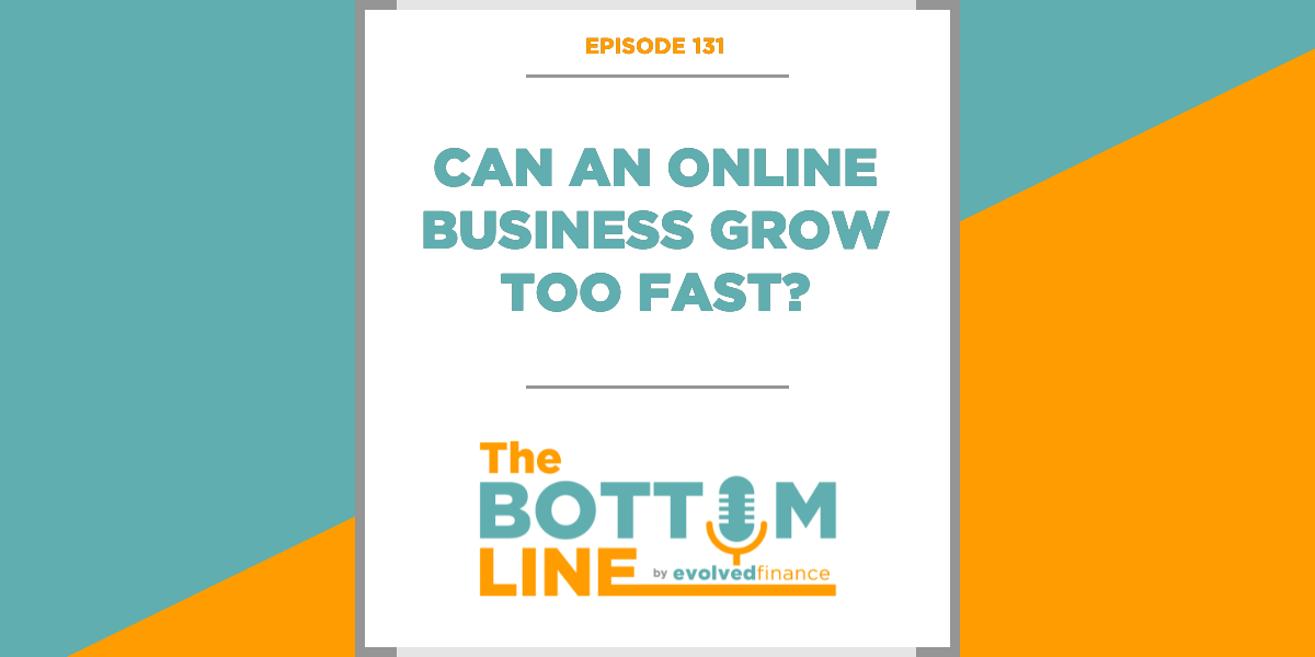 TBL Episode 131: Can an online business grow too fast?
