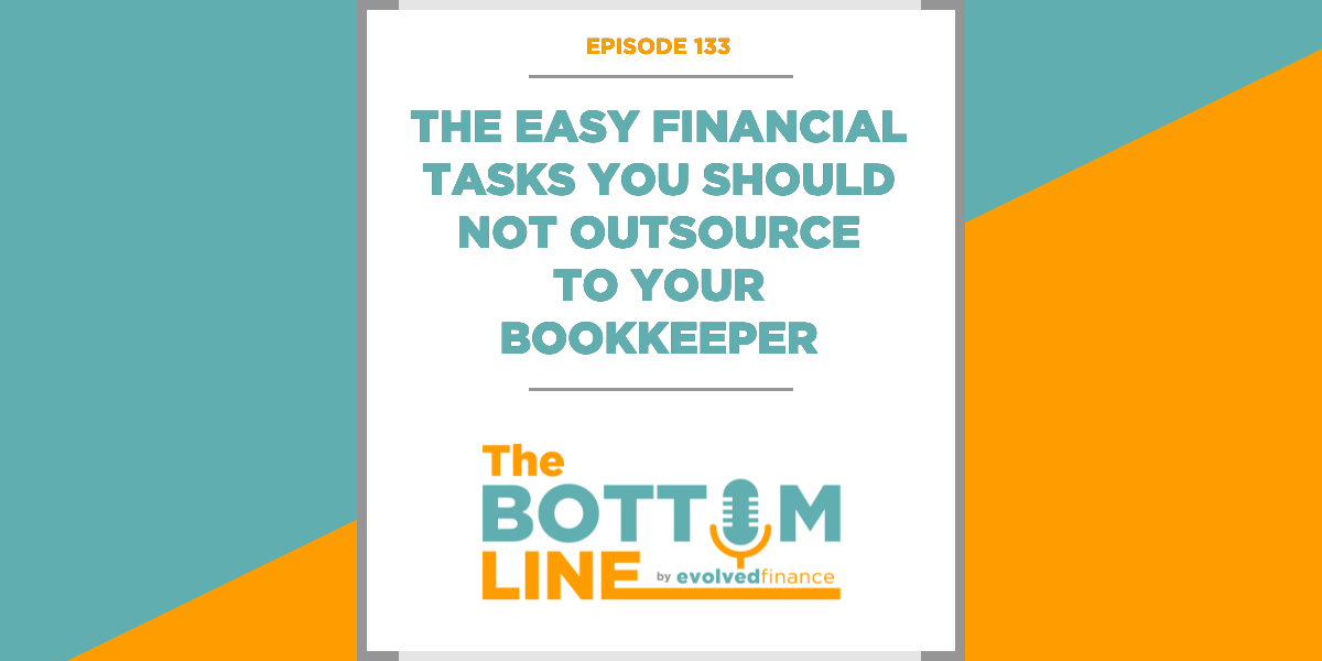 TBL Episode 133: The easy financial tasks you should not outsource to your bookkeeper