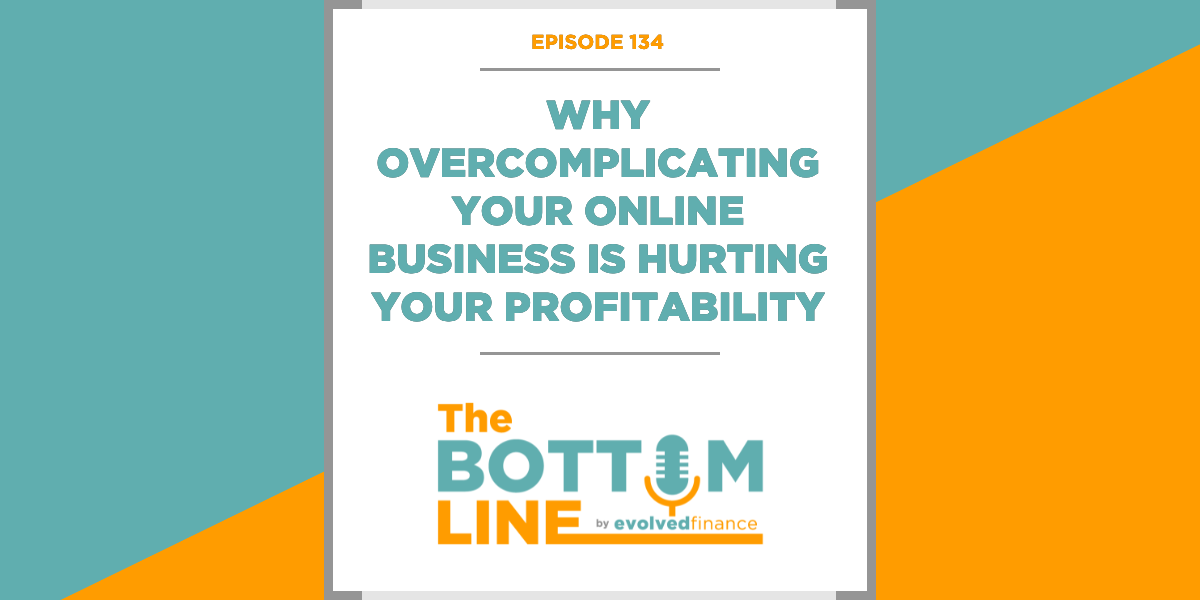 TBL Episode 134: Why overcomplicating your online business is hurting your profitability