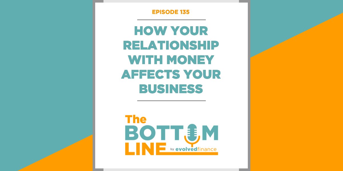 TBL Episode 135: How your relationship with money affects your business