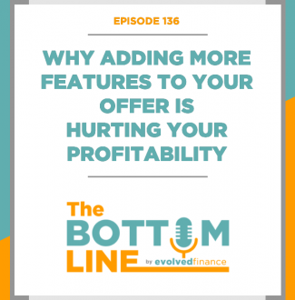 TBL Episode 136: Why adding more features to your offer is hurting your profitability