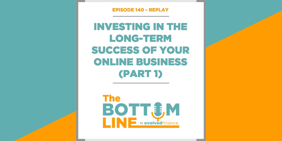 TBL Episode 140 - REPLAY: Investing in the long-term success of your online business (part 1)
