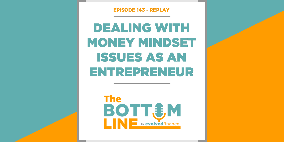 TBL Episode 143 - REPLAY: Dealing with money mindset issues as an entrepreneur