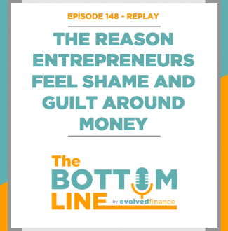 TBL Episode 148 - REPLAY: The reason entrepreneurs feel shame and guilt around money