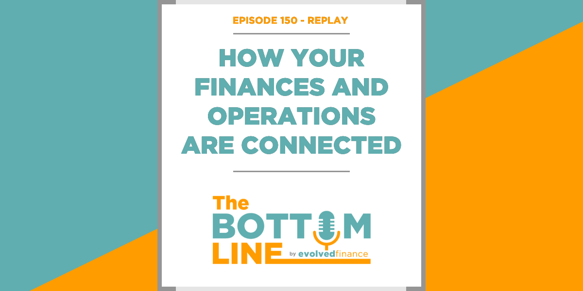 TBL Episode 150 - REPLAY: How your finances and operations are connected