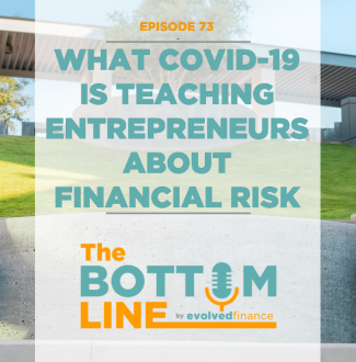 TBL Episode 73: What COVID-19 is teaching entrepreneurs about financial risk