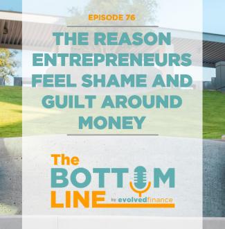 TBL Episode 76: The reason entrepreneurs feel shame and guilt around money